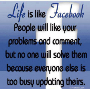 Life Quotes-Thoughts-Life is like Facebook -Problem-Great-Best-Nice