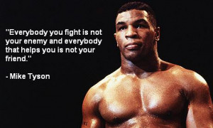 Everybody you fight is not your enemy...