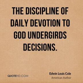 ... Cole - The discipline of daily devotion to God undergirds decisions