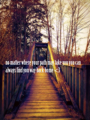 always find your way home. My quote