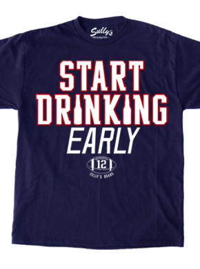 "Start Drinking Early"" Tom Brady Quote T Shirts From Sully's"