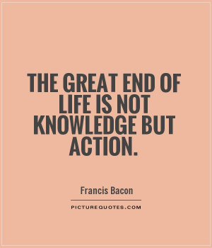 Life Quotes Knowledge Quotes Action Quotes Francis Bacon Quotes