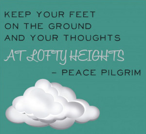 keep-your-feet-on-the-ground-peace-pilgrim-quotes-sayings-pictures.jpg