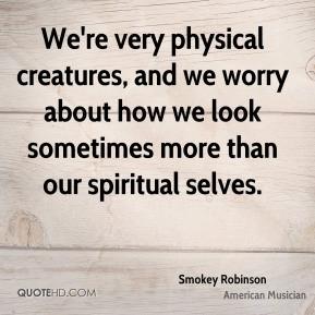 smokey-robinson-smokey-robinson-were-very-physical-creatures-and-we ...