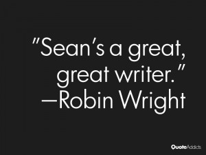 robin wright quotes sean s a great great writer robin wright