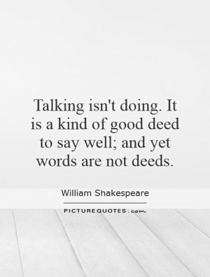 of good deed to say well and yet words are not deeds picture quote 1