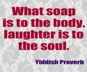 Laughter... Yiddish Proverb