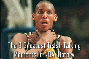 The 9 Greatest Trash Talking Moments In NBA History