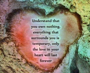 ... you is temporary, only the love in your heart will last forever