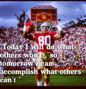 So totally Jerry Rice's work ethic!!! 49er quote