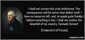 shall not survive this cruel misfortune. The consequences will be ...
