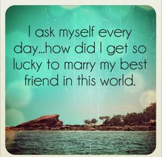 Husband Quote Picture: I ask myself every day...how did I get so lucky ...