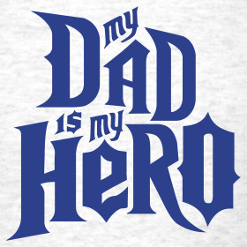 Design ~ My Dad is My Hero T-shirt