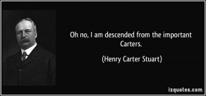 Oh no I am descended from the important Carters Henry Carter
