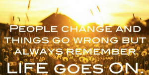... life goes on life quotes inspirational quotes motivational thoughts