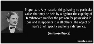 Property, n. Any material thing, having no particular value, that may ...