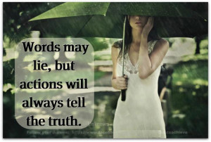 Words May Lie, But Actions Will Always Tell The Truth