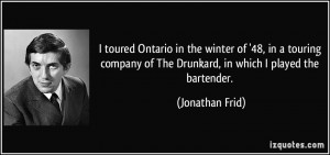 ... of The Drunkard, in which I played the bartender. - Jonathan Frid