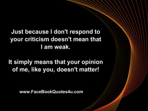Just because I don't respond to your criticism