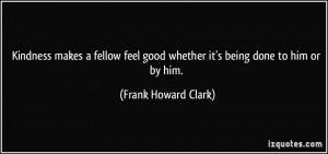 ... good whether it's being done to him or by him. - Frank Howard Clark