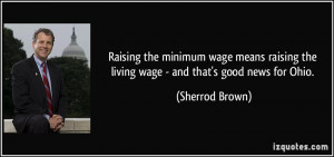 ... the living wage - and that's good news for Ohio. - Sherrod Brown