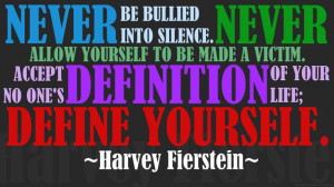 ... no one's DEFINITION of your life; DEFINE YOURSELF. ~Harvey Fierstein