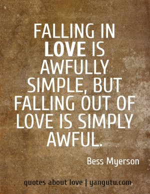 ... simple, but falling out of love is simply awful, ~ Bess Myerson
