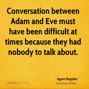Conversation between Adam and Eve must have been difficult at times ...