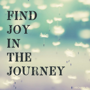 QUOTES: Find joy in the journey | www.archana.nl