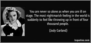 You are never so alone as when you are ill on stage. The most ...