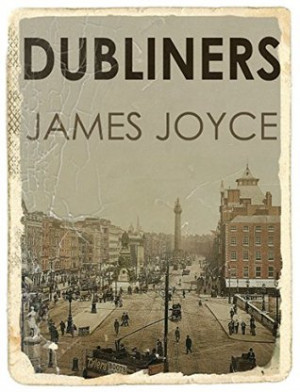Dubliners by James Joyce(Illustrated): Dubliners is a collection of 15 ...
