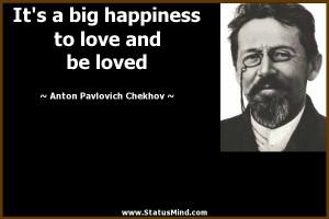 ... to love and be loved - Anton Pavlovich Chekhov Quotes - StatusMind.com