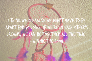 think we dream so we don't have to be apart for so long. If we ...