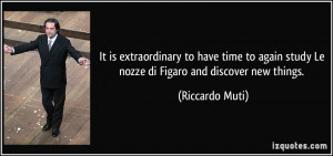 ... study Le nozze di Figaro and discover new things. - Riccardo Muti