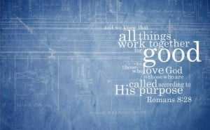 We Know That All Things Work Together For Good To Those Who Love God ...