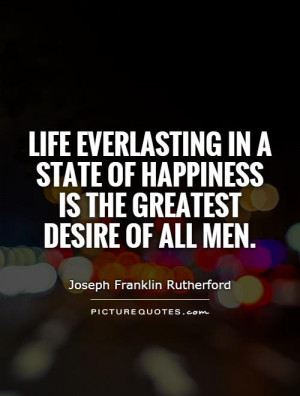 Happiness Quotes Immortality Quotes Joseph Franklin Rutherford Quotes