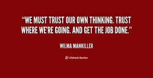 ... our own thinking. Trust where we're going. And get the job done