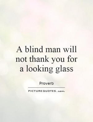 Mirror Quotes Proverb Quotes Blind Quotes