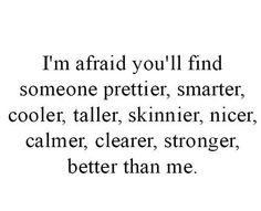 afraid you'll find someone prettier, smarter, cooler, taller ...