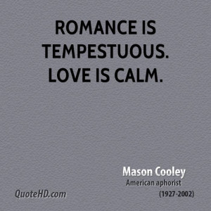 Romance is tempestuous. Love is calm.