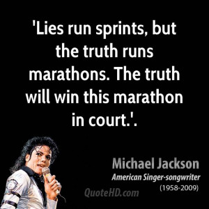 ... the truth runs marathons. The truth will win this marathon in court