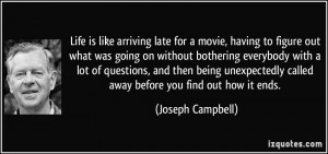 Life is like arriving late for a movie, having to figure out what was ...