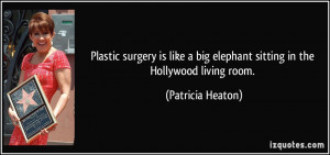 ... big elephant sitting in the Hollywood living room. - Patricia Heaton