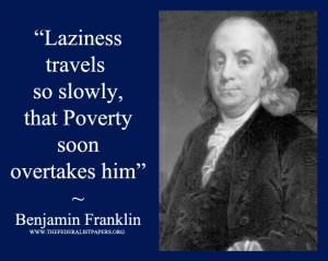 Benjamin Franklin, Laziness Travels So Slowly Poverty Soon Avertakes ...