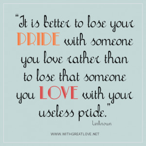 Quotes about pride, It is better to lose your pride