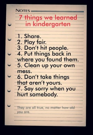 Things we learned in kindergarten and still in the present time.