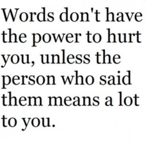 His words hurt ...they don't mean anything to me anymore PTL