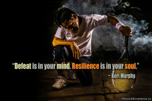"Inspirational Quote: ""Defeat is in your mind. Resilience is in your ..."