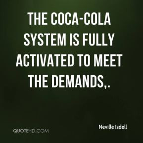 The Coca-Cola System is fully activated to meet the demands.