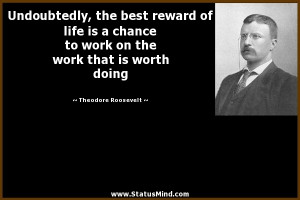 Undoubtedly, the best reward of life is a chance to work on the work ...